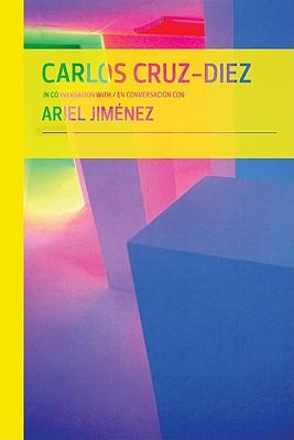 Carlos Cruz-Diez in Conversation With Ariel Jimenez / Carlos Cruz-Diez en conversacion con Ariel Jimenez By Cruz-diez, Carlos/ Jimenez, Ariel (CON)